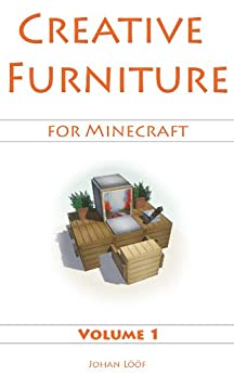 Minecraft Furniture Ideas (Volume 1) - Learn How To Build Amazing Rooms With This Minecraft Guide! - *Updated* by [Lööf, Johan]