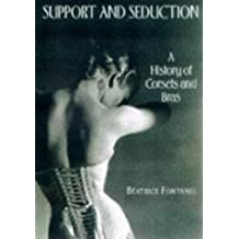 Support and Seduction: A History of Corsets and Bras (Bijoux-Mode-Tex)