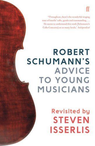 Robert Schumann's Advice to Young Musicians: Revisited by Steven Isserlis by Steven Isserlis CBE (2016-09-01)