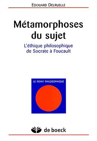 Métamorphoses du sujet : L'éthique philosophique de Socrate à Foucault