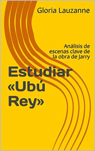 Estudiar «Ubú Rey»: Análisis de escenas clave de la obra de Jarry