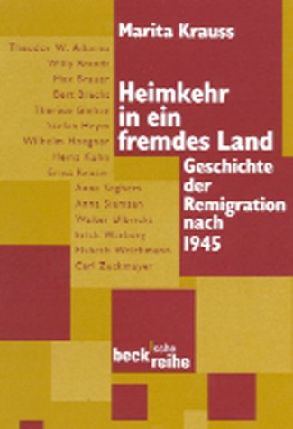 Heimkehr in ein fremdes Land: Geschichte der Remigration nach 1945