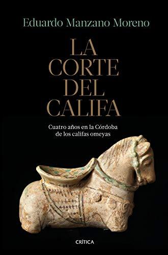 La corte del califa: Cuatro años en la Córdoba de los omeyas por Eduardo Manzano