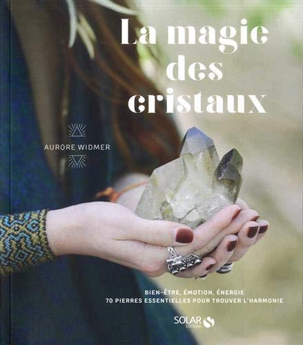 La magie des cristaux par Aurore WIDMER
