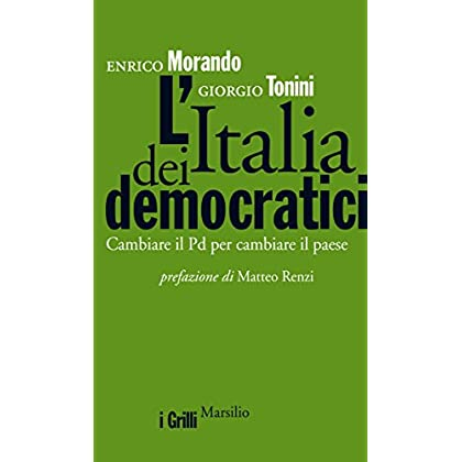 L'italia Dei Democratici: Cambiare Il Pd Per Cambiare Il Paese (I Grilli)