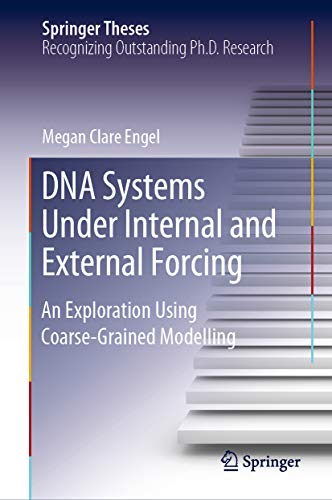 DNA Systems Under Internal and External Forcing: An Exploration Using Coarse-Grained Modelling (Springer Theses) (English Edition)