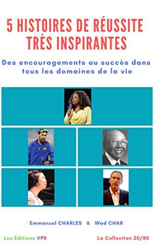 5 histoires de réussite très inspirantes. : Des encouragements au succès dans tous les domaines de la vie