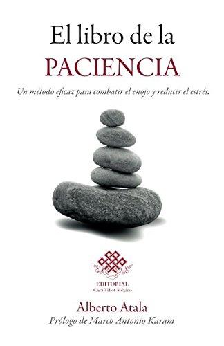 El libro de la paciencia: Un método eficaz para combatir el enojo y reducir el estrés. por Alberto Atala