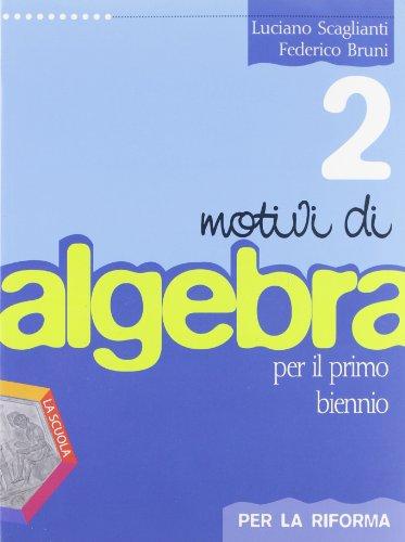 Motivi di algebra. Per la riforma. Per le Scuole superiori. Con espansione online: 2