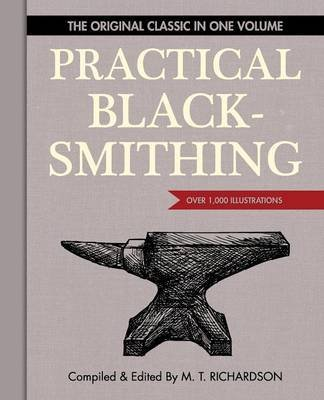 [(Practical Blacksmithing : The Original Classic in One Volume - Over 1,000 Illustrations)] [By (author) M T Richardson ] published on (April, 2015)