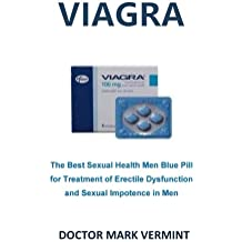Viagra: The Best Sexual Health Men Blue Pill for Treatment of Erectile Dysfunction and Sexual Impotence in Men