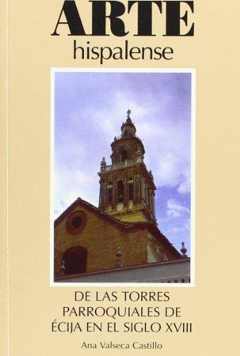 De las torres parroquiales de Écija en el siglo XVIII (Arte Hispalense) por Ana Valseca Castillo