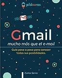 Gmail - mucho más que el e-mail: Guía paso a paso para conocer todas sus posibilidades