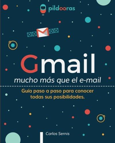 Gmail - mucho más que el e-mail: Guía paso a paso para conocer todas sus posibilidades por Carlos Sernis Laleona