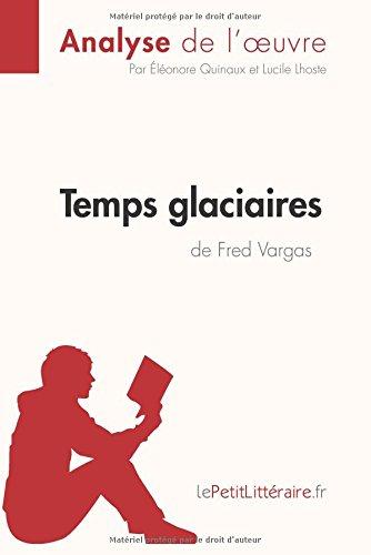 Temps Glaciaires De Fred Vargas Analyse De L'oeuvre: Comprendre La Littérature Avec LePetitLittéraire.fr