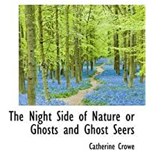 [(The Night Side of Nature or Ghosts and Ghost Seers)] [By (author) Catherine Crowe] published on (November, 2009)