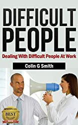 Dealing With Difficult People At Work: How to Deal With Difficult Conversations And Difficult Personalities (Coping With Difficult People Book 1) (English Edition)