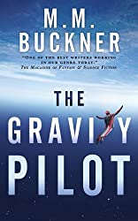 The Gravity Pilot: A Science Fantasy by M. M. Buckner (2012-02-28)
