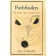 Pathfinders: The Golden Age of Arabic Science by Al-Khalili, Jim ( 2010 )