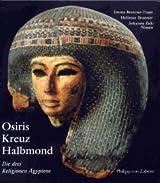 Osiris, Kreuz und Halbmond: Die drei Religionen Ägyptens