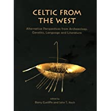 Celtic from the West: Alternative Perspectives from Archaeology, Genetics, Language and Literature