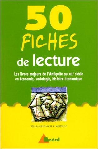 50 fiches de lecture. Les livres majeurs de l'Antiquité au XIXe siècle en économie, sociologie, histoire économique
