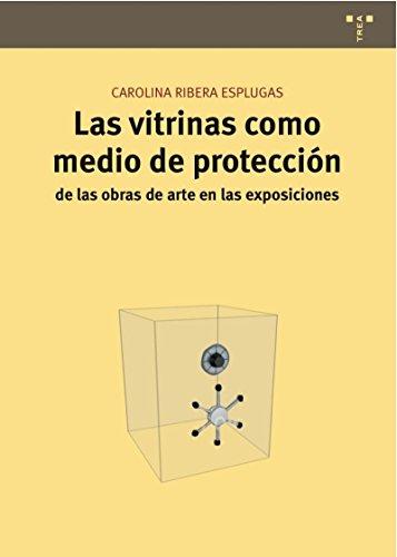 Descargar Libro Las vitrinas como medio de protección de las obras de arte en las exposiciones (Conservación y Restauración del Patrimonio) de Carolina Ribera Esplugas
