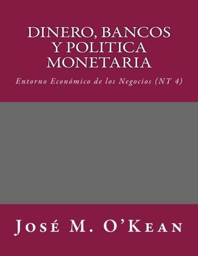 Dinero, Bancos y Politica Monetaria: Entorno Económico de los Negocios (NT 4): Volume 4