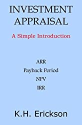 Investment Appraisal: A Simple Introduction by K. H. Erickson (2014-02-04)