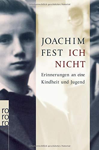 Ich nicht Erinnerungen an eine Kindheit und Jugend por Joachim Fest