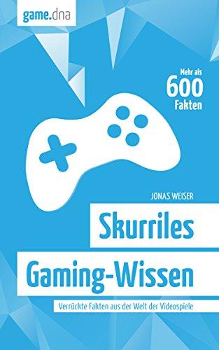 Skurriles Gaming-Wissen: Verrückte Fakten aus der Welt der Videospiele (Kindle Videospiele)