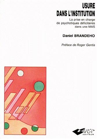 Usure dans l'institution : La prise en charge de psychotiques déficitaires dans une maison d'accueil spécialisée