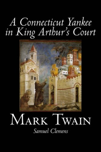 A Connecticut Yankee in King Arthur's Court by Mark Twain, Fiction, Classics, Fantasy & Magic