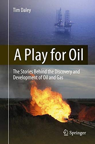 A Play for Oil: The Stories Behind the Discovery and Development of Oil and Gas