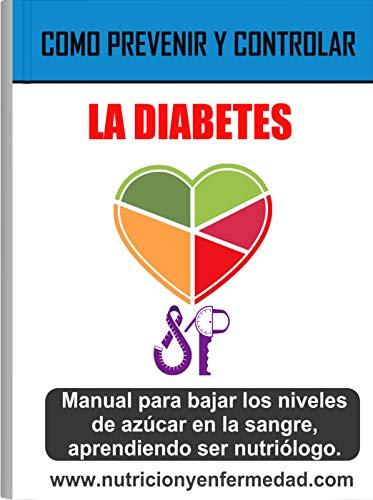 COMO PREVENIR Y CONTROLAR LA DIABETES: Tratamiento Para Bajar Los Niveles De Azúcar En La Sangre, Aprendiendo Ser Nutriólogo. por SARAI PADILLA