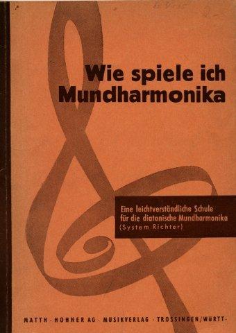 System Richter - Hohner-Orchester I: Wie spiele ich Mundharmonika -  eine leicht verständliche Schule für die 10-kanälige diakonische Mundharmonika