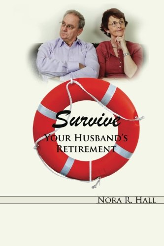 Preisvergleich Produktbild Survive Your Husband's Retirement: A light-hearted look at the joys and tribulations  of  living with a retired husband