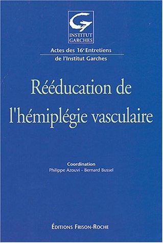 Rééducation de l'hémiplégie vasculaire : Actes des 16e entretiens de l'Institut Garches par  Philippe Azouvi, Bernard Bussel, Collectif