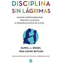 La disciplina sin lagrimas (Spanish Edition) by Daniel Siegel (2015-03-31)