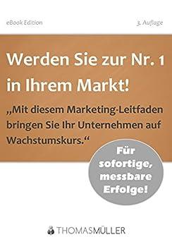 Werden Sie zur Nr. 1 in Ihrem Markt! (1. Auflage) von [Müller, Thomas]