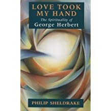 Love Took My Hand: The Spirituality of George Herbert
