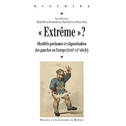 «Extrême»?: Identités partisanes et stigmatisation des gauches en Europe (XVIIIe-XXe siècle) (Histoire)