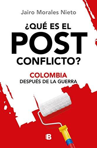 ¿Qué es el post conflicto?: Colombia después de la guerra