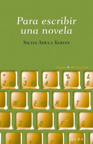 Para escribir una novela (Guías + del escritor) por Silvia Adela Kohan