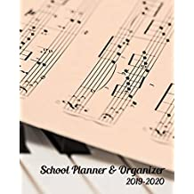School Planner & Organizer 2019-2020: Back-to-School Student Daily, Weekly and Monthly Dated Planner Organizer Diary and Calendar | Academic Year July 2019 - July 2020 | Piano Music Sheet Glossy Cover