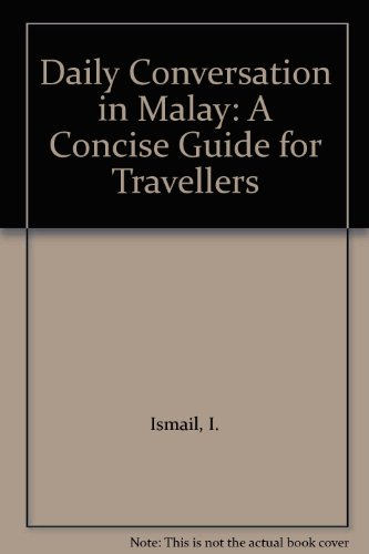 Daily Conversation in Malay: A Concise Guide for Travellers por I. Ismail