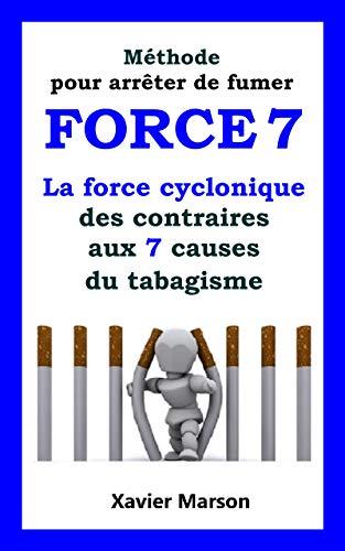 Méthode pour arrêter de fumer FORCE 7: La force cyclonique des contraires aux 7 causes du tabagisme