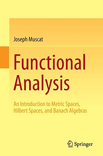 Functional Analysis: An Introduction to Metric Spaces, Hilbert Spaces, and Banach Algebras