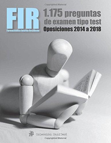 Oposiciones FIR. Exámenes oficiales de las últimas 5 convocatorias: Más de 1.100 preguntas tipo test sobre Farmacia por Agustín Odriozola Kent