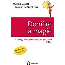Derrière la magie - La programmation Neuro-Linguistisque (PNL), 2e édition